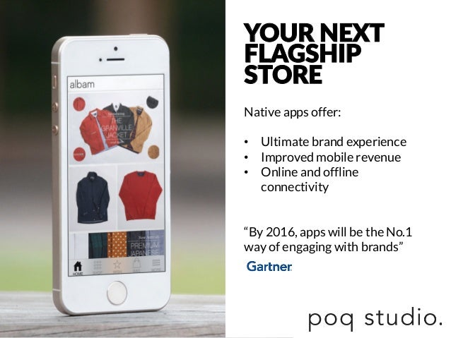 YOUR NEXT FLAGSHIP  STORE Native apps offer:  • Ultimate brand experience • Improved mobile revenue • Online and offl...