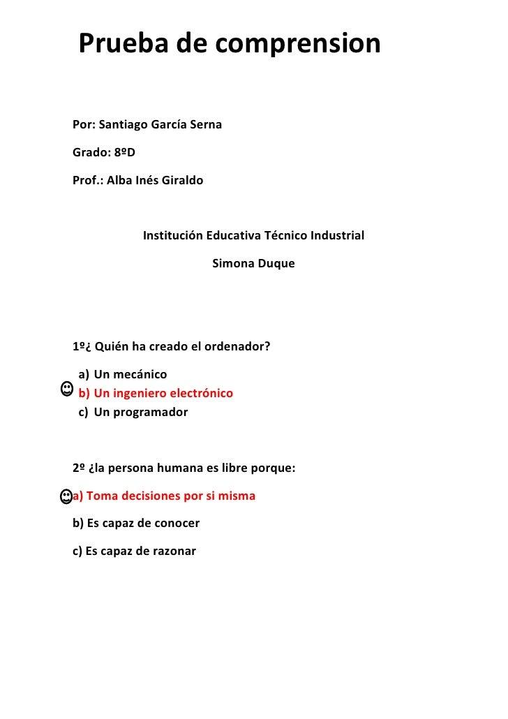 Prueba de comprensionPor: Santiago García SernaGrado: 8ºDProf.: Alba Inés Giraldo             Institución Educativa Técnic...