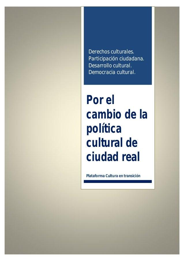 Derechos culturales. Participación ciudadana. Desarrollo cultural. Democracia cultural. Por el cambio de la política cultu...
