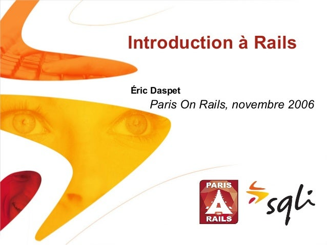 Introduction à Rails Éric Daspet Paris On Rails, novembre 2006