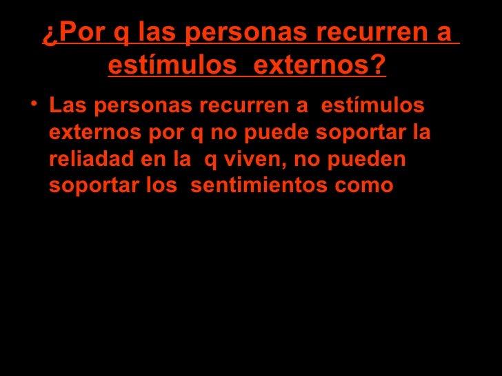 ¿Por q las personas recurren a  estímulos  externos?   <ul><li>Las personas recurren a  estímulos externos por q no puede ...