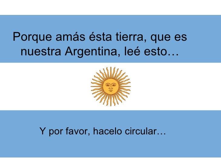 Porque amás ésta tierra, que es nuestra Argentina, leé esto… Y por favor, hacelo circular…