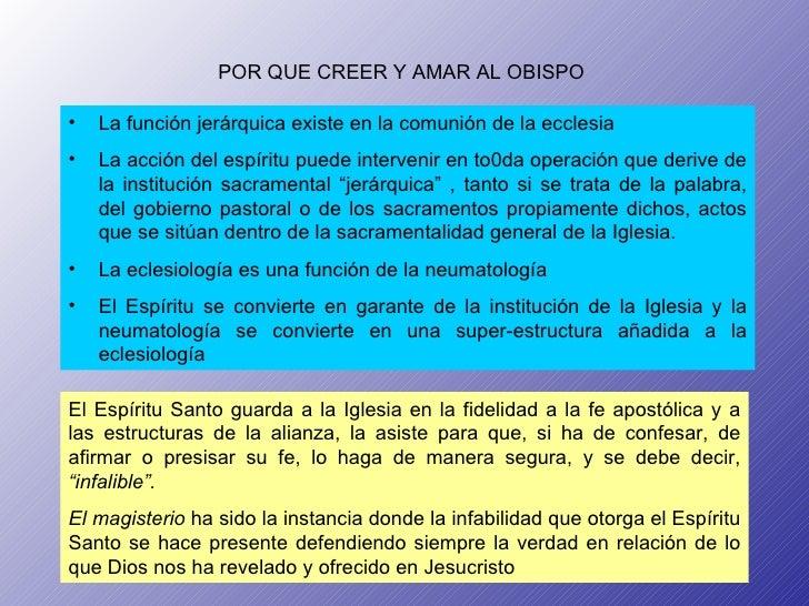 POR QUE CREER Y AMAR AL OBISPO <ul><li>La función jerárquica existe en la comunión de la ecclesia </li></ul><ul><li>La acc...