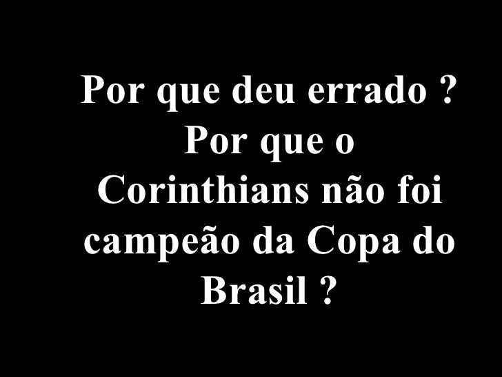Por que deu errado ? Por que o Corinthians não foi campeão da Copa do Brasil ?
