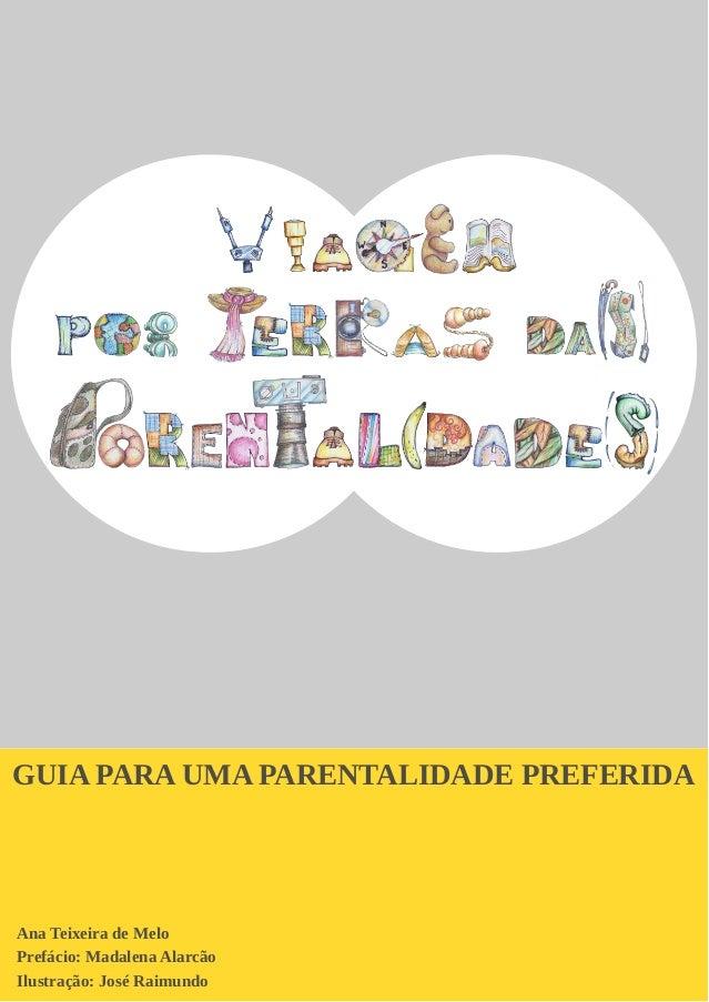 GUIA PARA UMA PARENTALIDADE PREFERIDA Ana Teixeira de Melo Prefácio: Madalena Alarcão Ilustração: José Raimundo