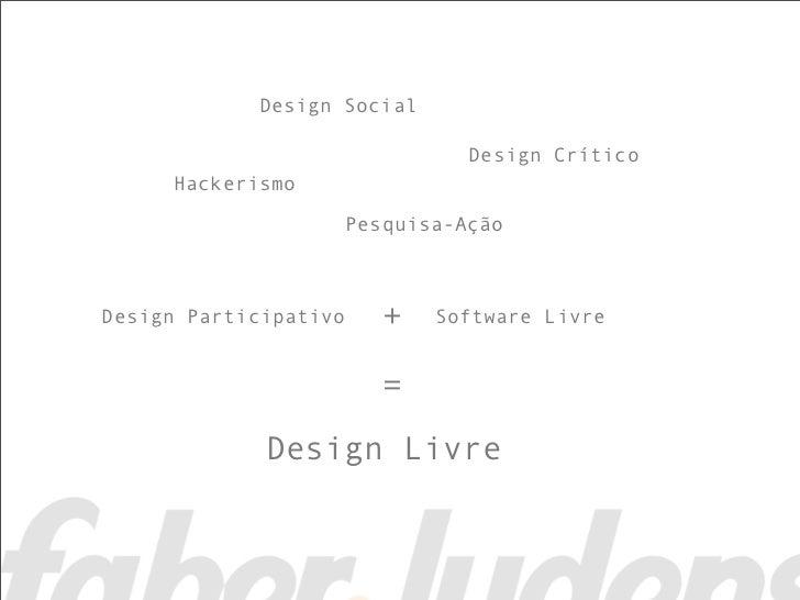 Design Social                                 Design Crítico     Hackerismo                       Pesquisa-AçãoDesign Part...