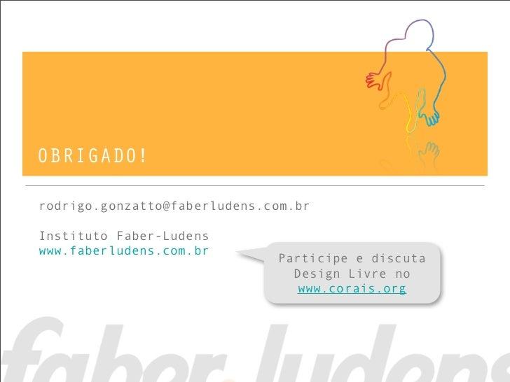 OBRIGADO!rodrigo.gonzatto@faberludens.com.brInstituto Faber-Ludenswww.faberludens.com.br                              Part...