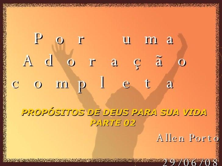 Allen Porto 29/06/08 Por uma Adoração completa  PROPÓSITOS DE DEUS PARA SUA VIDA PARTE 02