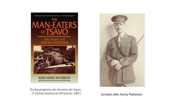 Os Devoradores de Homens do Tsavo – E Outras Aventuras Africanas; 1907. Coronel John Henry Patterson