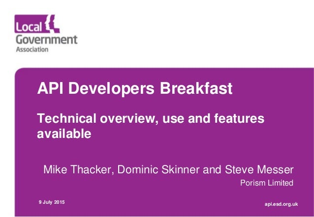 API Developers Breakfast Technical overview, use and features available Mike Thacker, Dominic Skinner and Steve Messer Por...