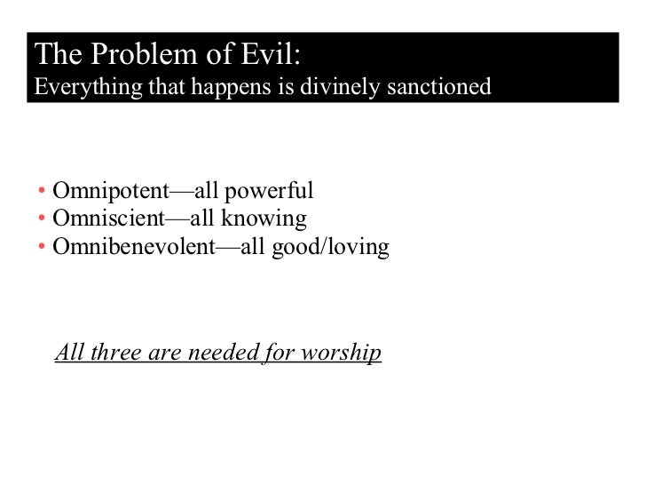 The Problem of Evil: Everything that happens is divinely sanctioned <ul><li>Omnipotent—all powerful </li></ul><ul><li>Omni...