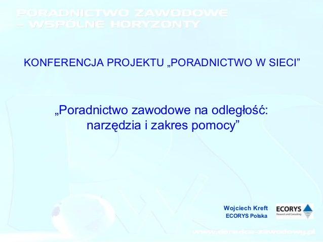 """KONFERENCJA PROJEKTU """"PORADNICTWO W SIECI""""  """"Poradnictwo zawodowe na odległość: narzędzia i zakres pomocy""""  Wojciech Kreft..."""