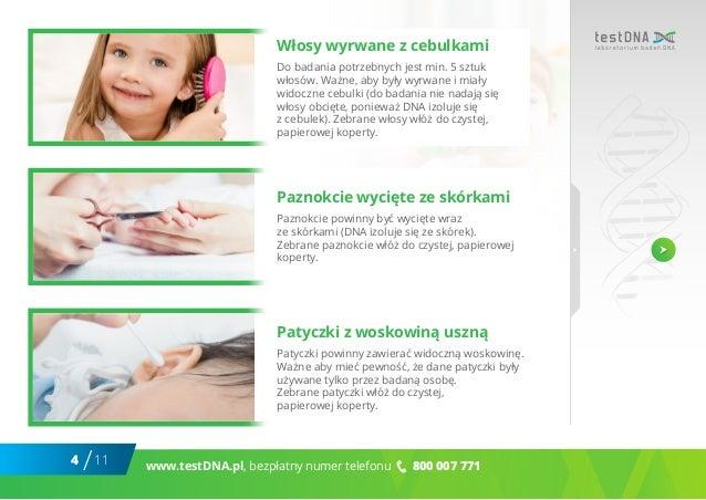 4 11/ www.testDNA.pl, bezpłatny numer telefonu 800 007 771 Włosy wyrwane z cebulkami Do badania potrzebnych jest min. 5 sz...