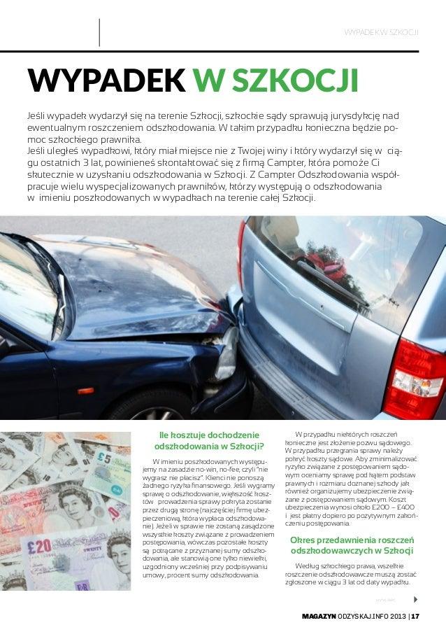 MAGAZYN ODZYSKAJ.INFO 2013   17 WYPADEK W SZKOCJI Jeśli wypadek wydarzył się na terenie Szkocji, szkockie sądy sprawują ju...