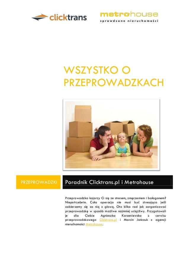 WSZYSTKO O PRZEPROWADZKACH  PRZEPROWADZKI Poradnik Clicktrans.pl i Metrohouse  Przeprowadzka kojarzy Ci się ze stresem, zm...