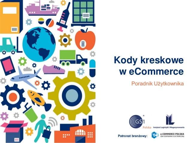 Kody kreskowe w eCommerce a Poradnik Użytkownika Patronat branżowy: