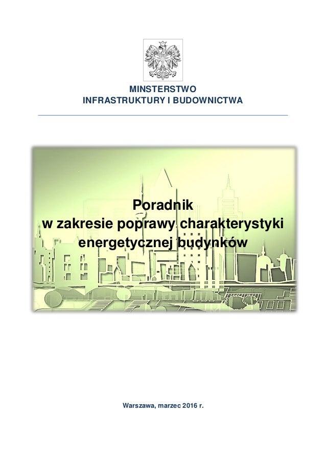 MINSTERSTWO INFRASTRUKTURY I BUDOWNICTWA Poradnik w zakresie poprawy charakterystyki energetycznej budynków Warszawa, marz...