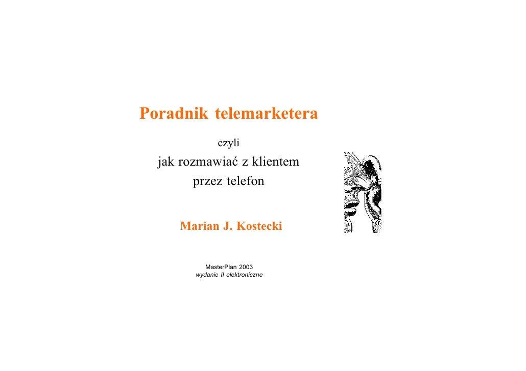 Poradnik telemarketera                czyli   jak rozmawiaæ z klientem          przez telefon        Marian J. Kostecki   ...