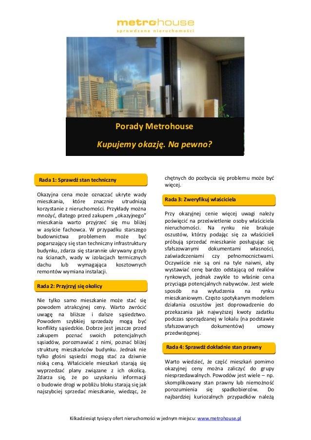 Kilkadziesiąt tysięcy ofert nieruchomości w jednym miejscu: www.metrohouse.pl  Rada 1: Sprawdź stan techniczny  Okazyjna c...