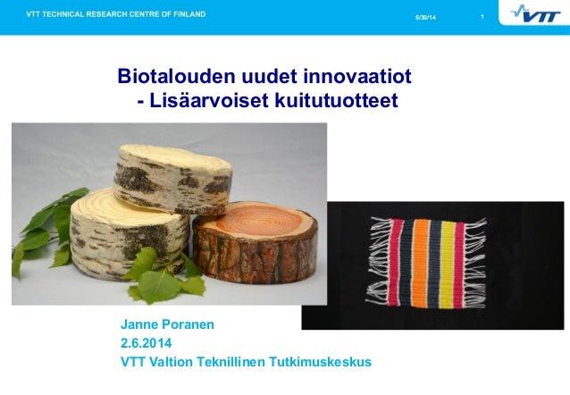 15/30/14 Biotalouden uudet innovaatiot - Lisäarvoiset kuitutuotteet Janne Poranen 2.6.2014 VTT Valtion Teknillinen Tutkimu...