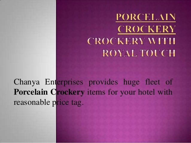 Chanya Enterprises provides huge fleet of Porcelain Crockery items for your hotel with reasonable price tag.