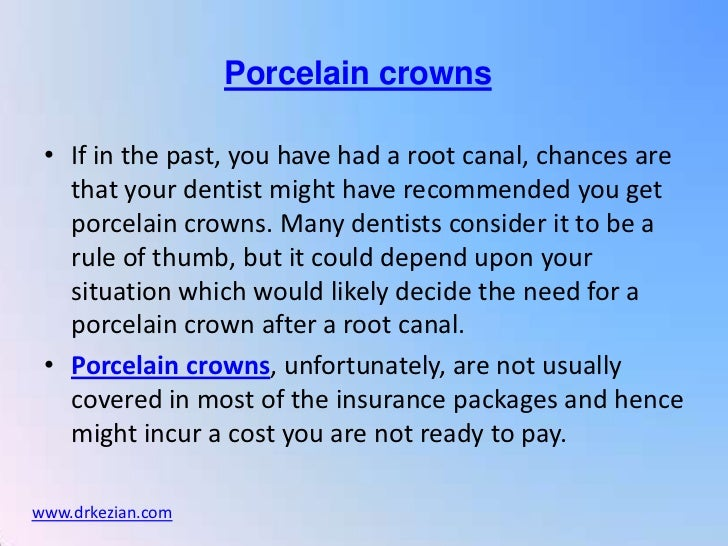 Porcelain crowns • If in the past, you have had a root canal, chances are   that your dentist might have recommended you g...
