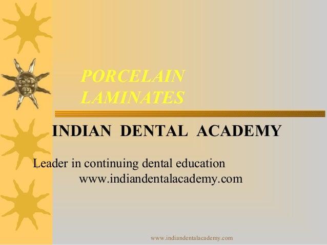 PORCELAIN LAMINATES INDIAN DENTAL ACADEMY Leader in continuing dental education www.indiandentalacademy.com  www.indianden...