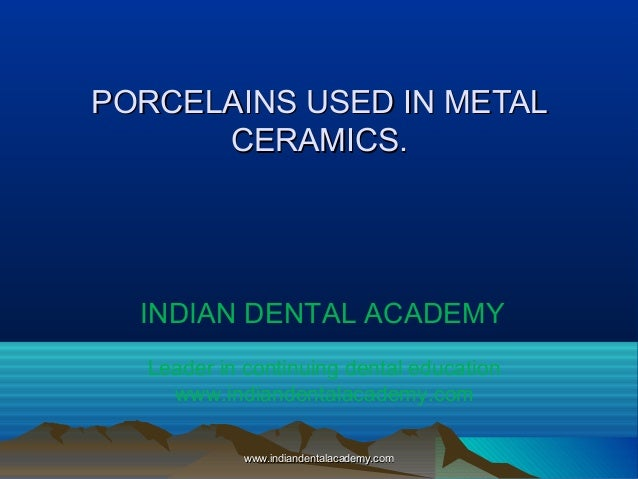 PORCELAINS USED IN METAL CERAMICS.  INDIAN DENTAL ACADEMY Leader in continuing dental education www.indiandentalacademy.co...
