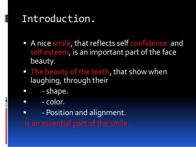 Introduction.  A nice smile, that reflects self confidence and self esteem, is an important part of the face beauty.  Th...