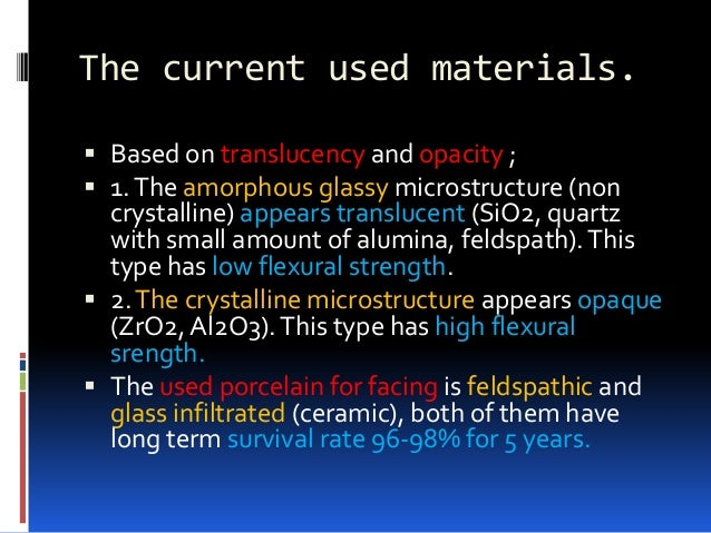 The current used materials.  Based on translucency and opacity ;  1.The amorphous glassy microstructure (non crystalline...