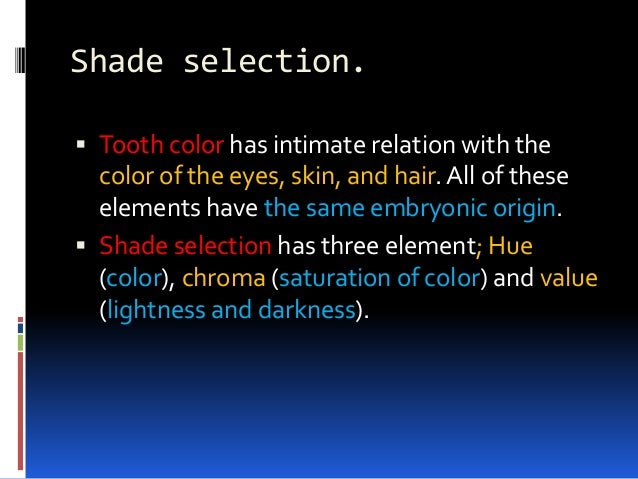 Shade selection.  Tooth color has intimate relation with the color of the eyes, skin, and hair. All of these elements hav...