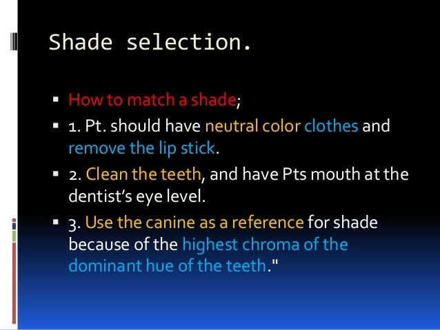 Shade selection.  How to match a shade;  1. Pt. should have neutral color clothes and remove the lip stick.  2. Clean t...