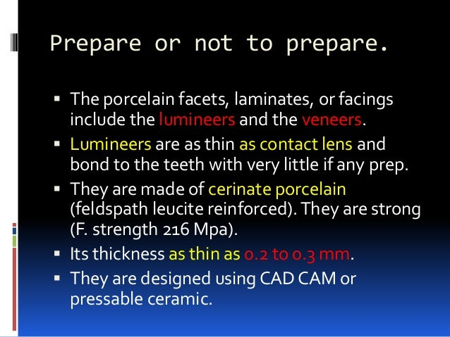 Prepare or not to prepare.  The porcelain facets, laminates, or facings include the lumineers and the veneers.  Lumineer...