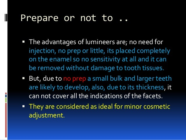 Prepare or not to ..  The advantages of lumineers are; no need for injection, no prep or little, its placed completely on...