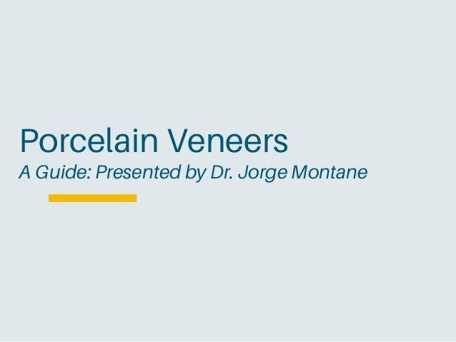 Porcelain Veneers A Guide: Presented by Dr. Jorge Montane