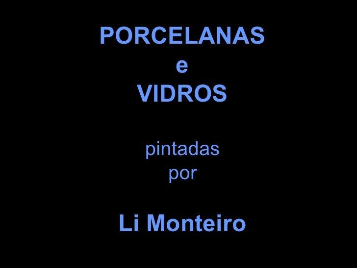 PORCELANAS e VIDROS pintadas por Li Monteiro