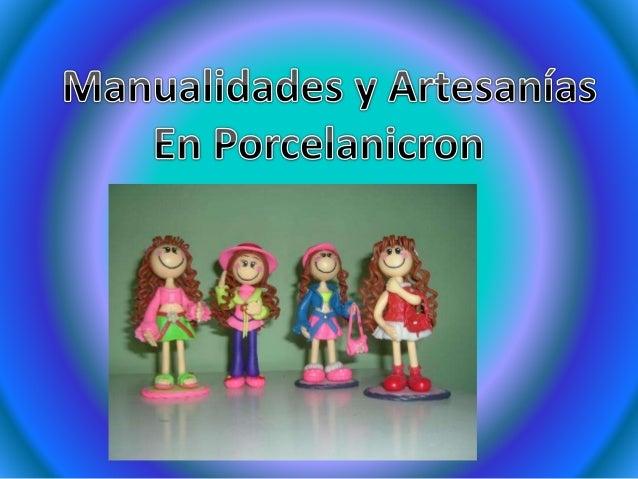 ¿Qué es? El Porcelanicrón también llamado porcelana fría, o pasta francesa es una masa hecha con pega vinílica y maicena ,...