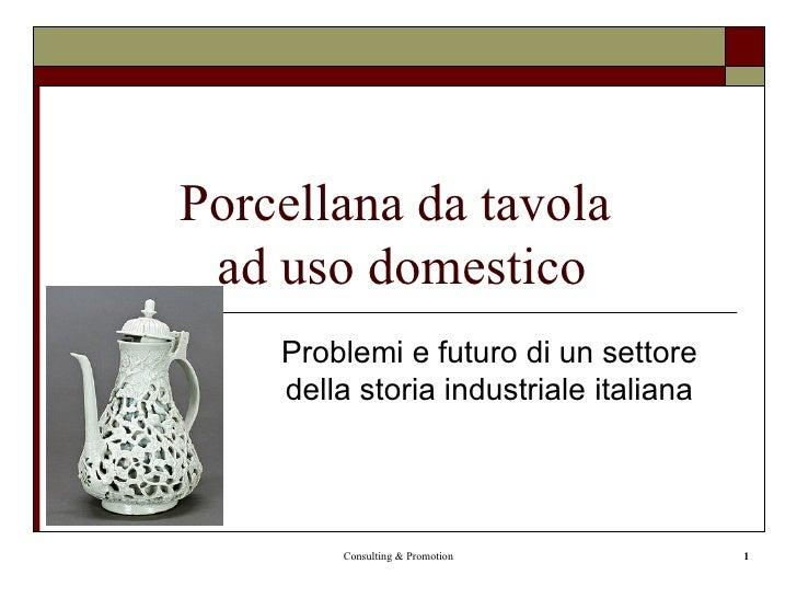 Porcellana da tavola  ad uso domestico Problemi e futuro di un settore della storia industriale italiana