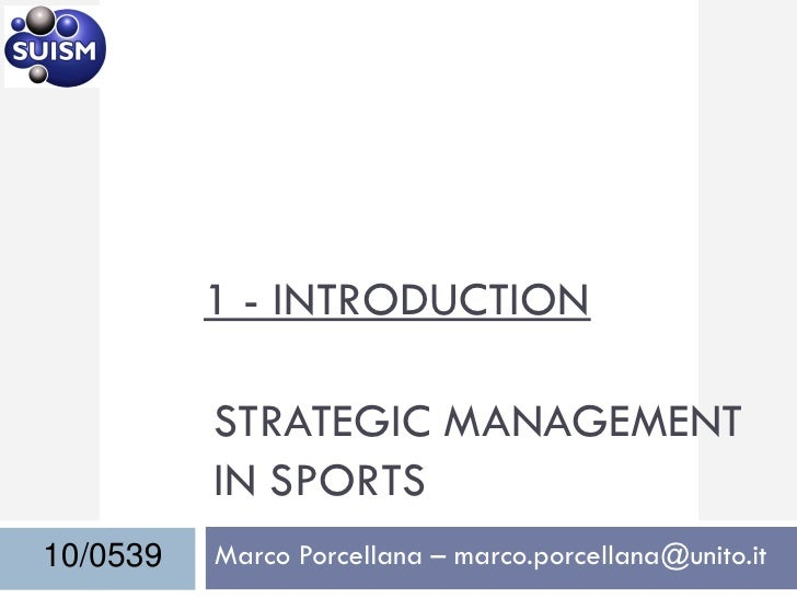 1 - INTRODUCTION            STRATEGIC MANAGEMENT           IN SPORTS 10/0539   Marco Porcellana – marco.porcellana@unito.it