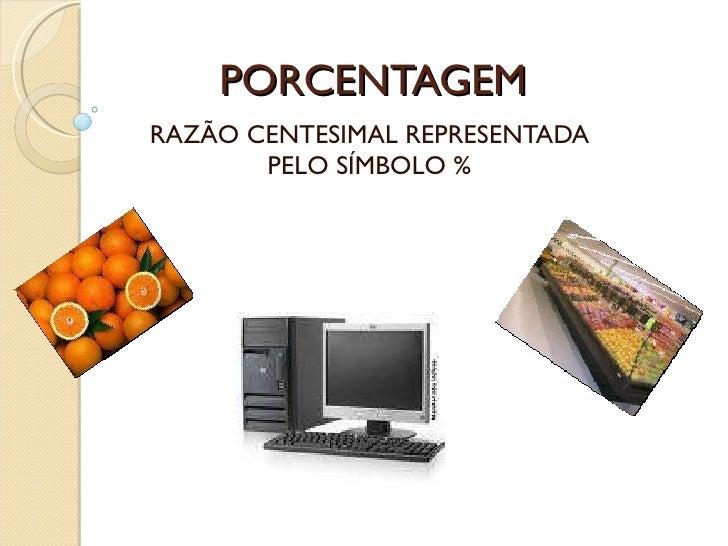 PORCENTAGEM RAZÃO CENTESIMAL REPRESENTADA PELO SÍMBOLO %