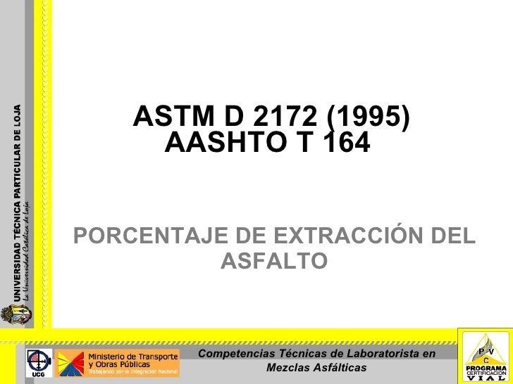 PORCENTAJE DE EXTRACCIÓN DEL ASFALTO ASTM D 2172 (1995) AASHTO T 164 Competencias Técnicas de Laboratorista en Mezclas Asf...