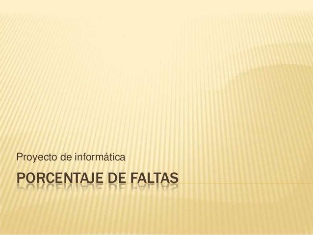 PORCENTAJE DE FALTASProyecto de informática