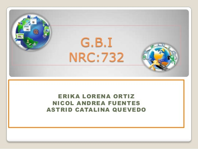 G.B.I       NRC:732     E R I K A LO R E NA O RT I Z  NI C OL A N D R E A FU E N T E SA S T R ID C ATALINA Q U E V E DO