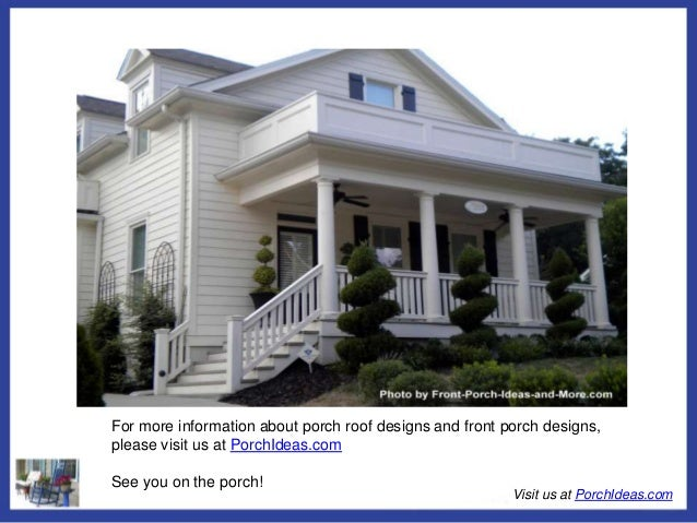 Strange All About Porch Roof Designs Largest Home Design Picture Inspirations Pitcheantrous