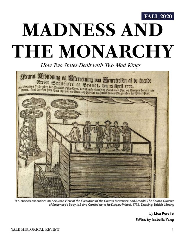 FALL 2020 MADNESS AND THE MONARCHY How Two States Dealt with Two Mad Kings 1YALE HISTORICAL REVIEW by Lica Porcile Edited ...