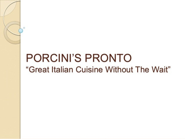 """PORCINI'S PRONTO """"Great Italian Cuisine Without The Wait"""""""
