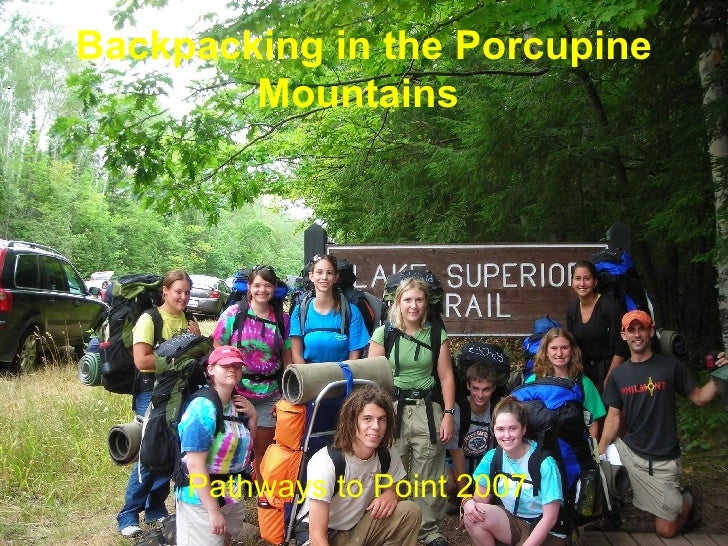 Backpacking in the Porcupine Mountains  <ul><li>Pathways to Point 2007 </li></ul>