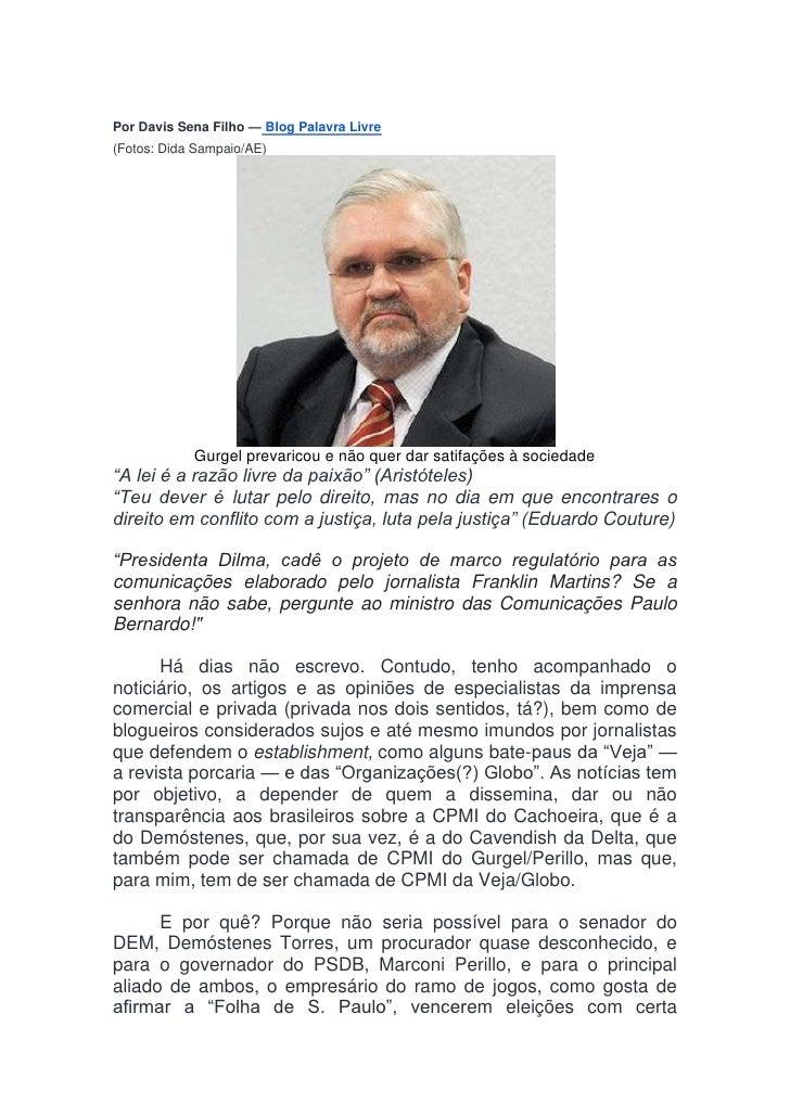Por Davis Sena Filho — Blog Palavra Livre(Fotos: Dida Sampaio/AE)            Gurgel prevaricou e não quer dar satifações à...