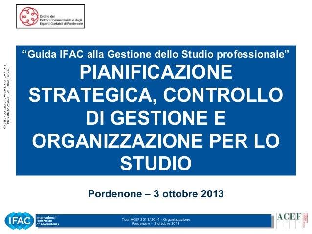 """Tour ACEF 2013/2014 – Organizzazione Pordenone – 3 ottobre 2013 1 Pordenone – 3 ottobre 2013 """"Guida IFAC alla Gestione del..."""