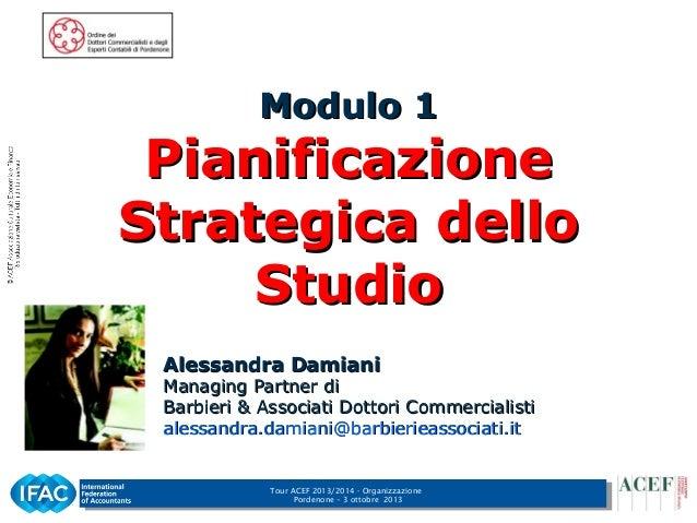 Tour ACEF 2013/2014 - Organizzazione Pordenone – 3 ottobre 2013 1 Modulo 1Modulo 1 PianificazionePianificazione Strategica...